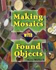 Making Mosaics with Found Objects by Mara Wallach (Paperback, 2011)