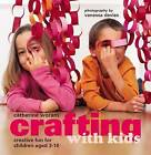 Crafting with Kids: Creative Fun for Children Aged 3-10 by Catherine Woram (Hardback, 2006)