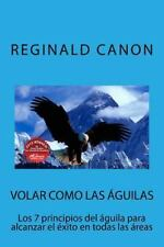 Volar Como Las águilas : Los 7 Principios Del águila para Alcanzar el éxito...