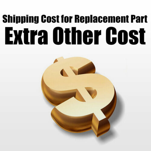 Extra Shipping Cost or Shipping Cost for Replacement Part in USA