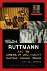 Walter Ruttmann and the Cinema of Multiplicity: Avant-Garde Film - Advertising - Modernity by Michael Cowan (Paperback, 2015)