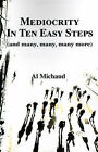 Mediocrity in Ten Easy Steps: (And Many, Many, Many More) by Al Michaud (Paperback / softback, 2000)