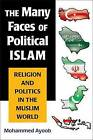 The Many Faces of Political Islam: Religion and Politics in the Muslim World by Mohammed Ayoob (Paperback, 2007)