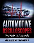 Automotive Oscilloscopes: Waveform Analysis by Graham Stoakes (Paperback, 2017)