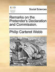 Remarks on the Pretender's Declaration and Commission. by Philip Carteret Webb (Paperback / softback, 2010)