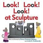 Look! Look! Look! at Sculpture by Linda Friedlaender, Nancy Elizabeth Wallace (Hardback, 2012)