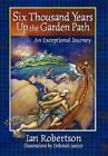 Six Thousand Years up The Garden Path 9781450210140 by Ian Robertson Paperback