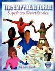 Empyreal Force The Superhero Short Story Collection 9781434381460 by Rick Todd