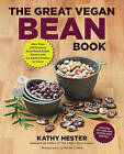 The Great Vegan Bean Book: More Than 100 Delicious Plant-Based Dishes Packed with the Kindest Protein in Town! - Includes Soy-Free and Gluten-free Recipes! by Kathy Hester (Paperback, 2013)