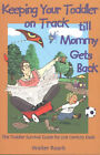 Keeping Your Toddler on Track Till Mommy Gets Back: The Toddler Survival Guide for 21st-century Dads by Walter Roark (Paperback, 2003)