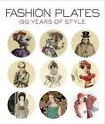 Fashion Plates: 150 Years of Style by April Calahan (Paperback, 2016)