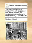 The Chirurgical Works of Benjamin Gooch, Surgeon; A New Edition, with His Last Corrections and Additions. in Three Volumes, ... Volume 2 of 3 by Benjamin Gooch (Paperback / softback, 2010)