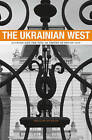 The Ukrainian West: Culture and the Fate of Empire in Soviet Lviv by William Jay Risch (Hardback, 2011)