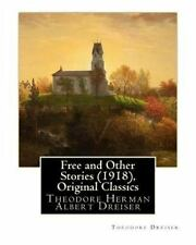 Free and Other Stories (1918), by Theodore Dreiser (Original Classics) :...