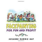 Facepainting for Fun and Profit 9781425943165 by Suzanne Robbie Hay Book