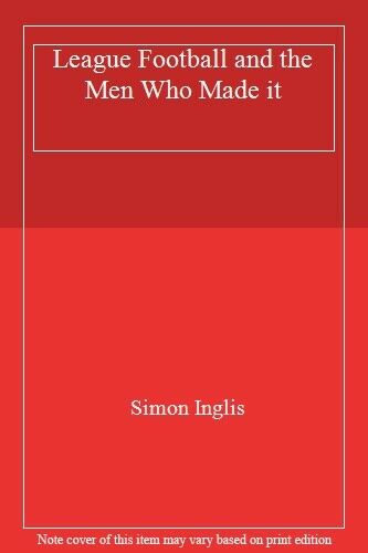 League Football and the Men Who Made it By Simon Inglis