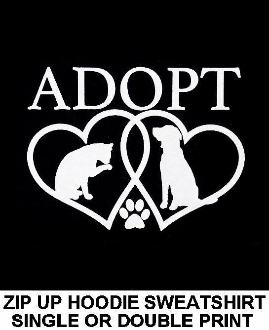 ADOPT A PET AT YOUR ANIMAL SHELTER SAVE A DOG OR CAT ZIP HOODIE SWEATSHIRT 761