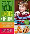 Stealth Health Lunches Kids Love: Irresistible and Nutritious Gluten-free Sandwiches, Wraps and Other Easy Eats by Tracy Griffith (Paperback, 2013)