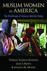 Muslim Women in America: The Challenge of Islamic Identity Today by Yvonne Yazbeck Haddad, Kathleen M. Moore, Jane I. Smith (Hardback, 2006)