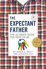 The Expectant Father: The Ultimate Guide for Dads-to-be by Armin A. Brott, Jennifer Ash (Paperback, 2015)