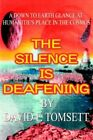 The Silence Is Deafening a Down to Earth Glance at Humanitie's ... 9781425902186