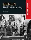 Berlin: The Final Reckoning by Karl Bahm (Hardback, 2014)