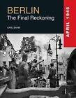 Berlin: The Final Reckoning by Karl Bahm (Hardback, 2014)