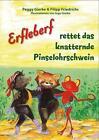 Erfleberf rettet das knatternde Pinselohrschwein von Peggy Gierke und Filipp Friedrichs (2014, Taschenbuch)