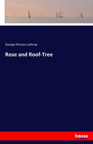 Rose and Roof-Tree by Lathrop, George Parsons.