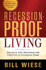 Recession-Proof Living: Practical Life Principles for Thriving in Uncertain Times by Bill Wiese (Paperback / softback, 2011)