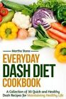 Everyday Dash Diet Cookbook: A Collection of 30 Quick and Healthy Dash Recipes for Maintaining Healthy Life by Martha Stone (Paperback / softback, 2014)