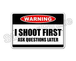 Aluminum-I-Shoot-First-Ask-Questions-Later-Warning-8x12-Metal-Novelty-Sign-NS