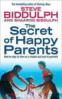 The Secret of Happy Parents: How to Stay in Love as a Couple and True to Yourself by Sharon Biddulph, Steve Biddulph (Paperback, 2004)