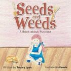 Seeds and Weeds: A Book about Purpose by Tracey Lynn (Paperback / softback, 2015)