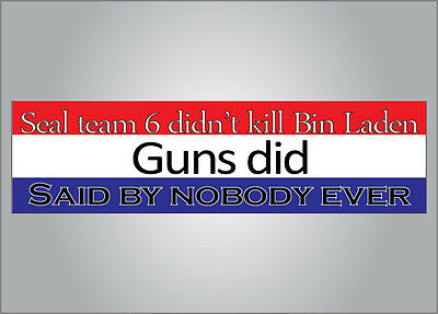 Funny Pro Guns bumper sticker - Seal Team 6 kill Bin Laden - PRO NRA anti Obama