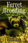 Ferret Breeding by James McKay (Paperback, 2006)