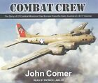 Combat Crew: The Story of 25 Combat Missions Over Europe from the Daily Journal of a B-17 Gunner by John Comer (CD-Audio, 2015)