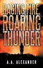 Raging Fire, Roaring Thunder by A.A.Alexander (Hardback, 2012)