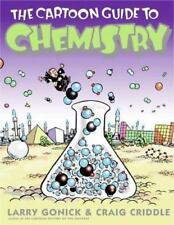 Cartoon Guide: The Cartoon Guide to Chemistry by Larry Gonick and Craig Criddle (2005, Paperback)