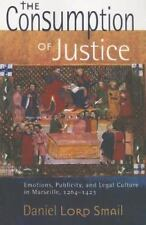 The Consumption of Justice: Emotions, Publicity, and Legal Culture in Marseille,