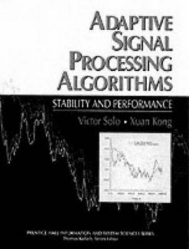Adaptive Signal Processing Algorithms: Stability and Performance, , Kong, Xuan,S