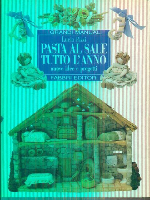 PASTA AL SALE TUTTO L'ANNO  PAZZI LUCIA FABBRI 1998 I GRANDI MANUALI