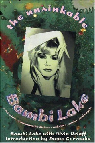The Unsinkable Bambi Lake : A Fairy Tale Containing the Dish on Cockettes,...
