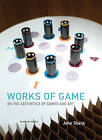 Works of Game: On the Aesthetics of Games and Art by John Sharp (Hardback, 2015)