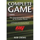 Complete Game The Emotional Dynamics of In-game Focus by Crews Rob Paperback