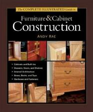 Complete Illustrated Guides (Taunton): The Complete Illustrated Guide to Furniture and Cabinet Construction by Andy Rae (2001, Hardcover)