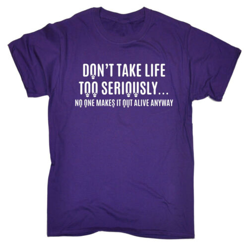 DonÆt Take Life Too Seriously MENS T-SHIRT tee birthday sarcastic funny slogan