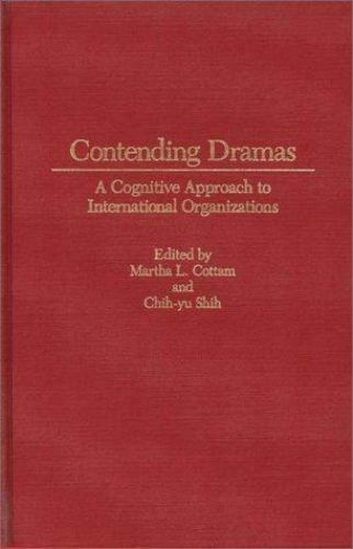 Contending Dramas: A Cognitive Approach to International Organization        ...
