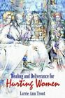 Healing and Deliverance for Hurting Women by Lorrie Ann Trout 9781410750563