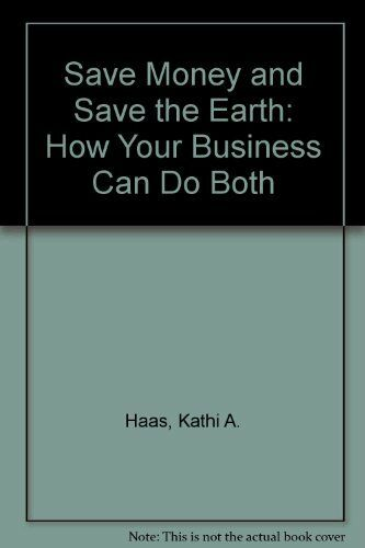 Save Money and Save the Earth: How Your Business Can Do Both Haas, Kathi A.